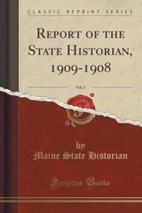Report of the State Historian, 1909-1908, Vol. 2 (Classic Reprint)