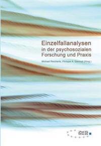 Einzelfallanalysen in Der Psychosozialen Forschung Und Praxis