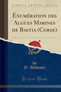 Enumeration Des Algues Marines de Bastia (Corse) (Classic Reprint)