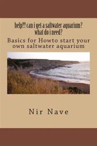 Help!!! Can I Get a Saltwater Aquarium? What Do I Need?: Basics for Howto Start Your Own Saltwater Aquarium