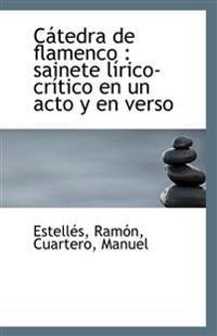 Catedra de Flamenco: Sainete Lirico-Critico En Un Acto y En Verso