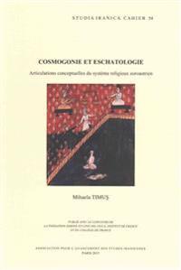 Cosmogonie Et Eschatologie: Articulations Conceptuelles Du Systeme Religieux Zoroastrien