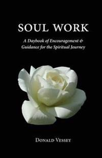 Soul Work: A Daybook of Encouragement and Guidance for the Spiritual Journey