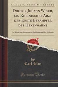 Doctor Johann Weyer, Ein Rheinischer Arzt Der Erste Bek�mpfer Des Hexenwahns