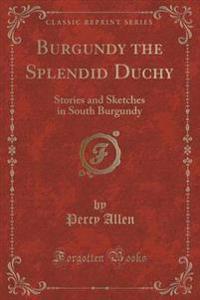 Burgundy the Splendid Duchy
