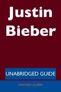 Justin Bieber - Unabridged Guide