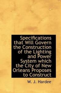 Specifications That Will Govern the Construction of the Lighting and Power System Which the City of New Orleans Proposes to Conctruct