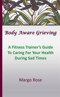 Body Aware Grieving: A Fitness Trainer's Guide to Caring for Your Health During Sad Times