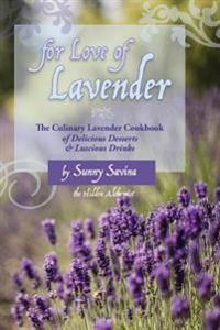 For Love of Lavender: The Culinary Lavender Cookbook of Delicious Desserts & Luscious Drinks