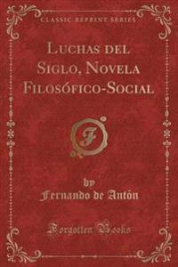 Luchas del Siglo, Novela Filosofico-Social (Classic Reprint)