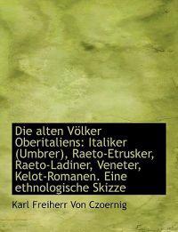 Die Alten Volker Oberitaliens: Italiker (Umbrer), Raeto-Etrusker, Raeto-Ladiner, Veneter, Kelot-Roma