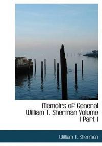 Memoirs of General William T. Sherman Volume I Part I