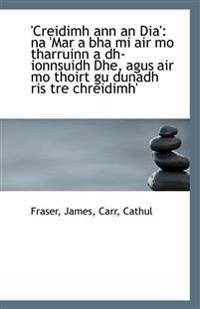 'Creidimh Ann an Dia': Na 'Mar a Bha Mi Air Mo Tharruinn a Dh-Ionnsuidh Dhe, Agus Air Mo Thoirt Gu D