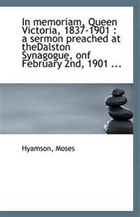 In Memoriam, Queen Victoria, 1837-1901: A Sermon Preached at Thedalston Synagogue, Onf February 2nd