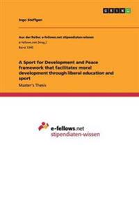 A Sport for Development and Peace Framework That Facilitates Moral Development Through Liberal Education and Sport