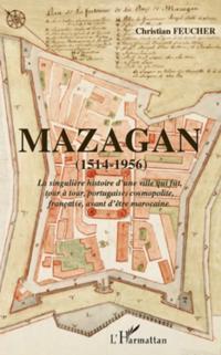 Mazagan (1514-1956) - la singuliere histoire d'une ville qui