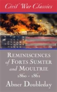 Reminiscences of Forts Sumter and Moultrie: 1860-1861 (Civil War Classics)