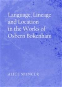 Language, Lineage and Location in the Works of Osbern Bokenham
