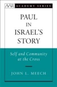 Paul in Israels Story: Self and Community at the Cross