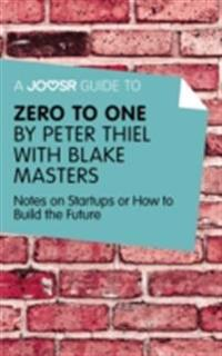Joosr Guide to... Zero to One by Peter Thiel with Blake Masters