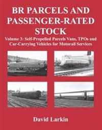 BR Parcels and Passenger-Rated Stock: Self-Propelled Parcels Vans, TPOs and Car-Carrying Vehicles for Motorail Services