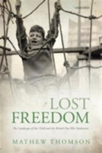 Lost Freedom: The Landscape of the Child and the British Post-War Settlement