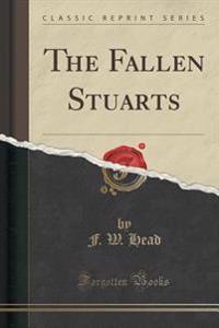 The Fallen Stuarts (Classic Reprint)
