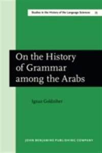 On the History of Grammar among the Arabs