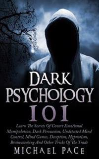 Dark Psychology 101: Learn the Secrets of Covert Emotional Manipulation, Dark Persuasion, Undetected Mind Control, Mind Games, Deception, H