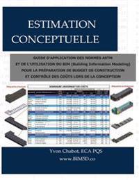 Estimation Conceptuelle: Guide D'Application Des Normes ASTM Et de L'Utilisation Du Bim (Building Information Modeling) Pour La Preparation de