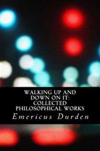 Walking Up and Down on It: Collected Philosophical Works