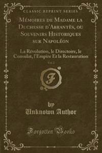 M�moires de Madame La Duchesse d'Abrant�s, Ou Souvenirs Historiques Sur Napol�on, Vol. 2
