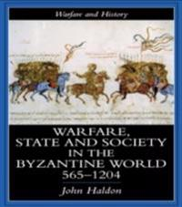 Warfare, State And Society In The Byzantine World 560-1204