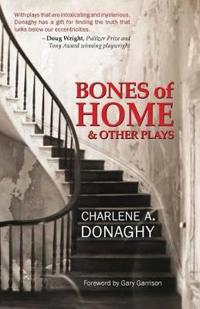 Bones of Home & Other Plays