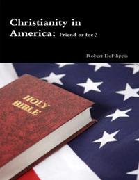 Christianity In America: Friend or Foe?