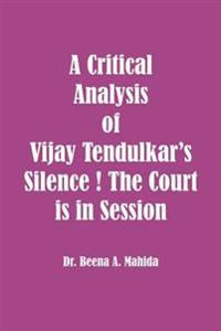 A Critical Analysis of Vijay Tendulkar's Silence ! the Court Is in Session
