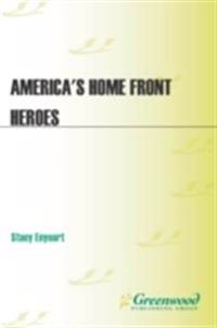 America's Home Front Heroes: An Oral History of World War II