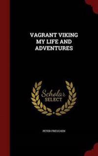 Vagrant Viking My Life and Adventures