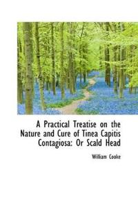 A Practical Treatise on the Nature and Cure of Tinea Capitis Contagiosa