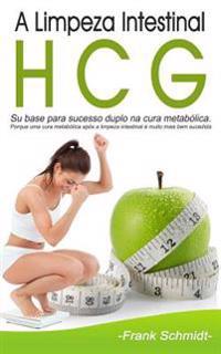 A Limpeza Intestinal Hcg: Su Base Para Sucesso Duplo Na Cura Metabolica. Porque Uma Cura Metabolica Apos a Limpeza Intestinal E Muito Mais Bem S