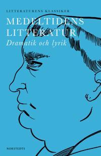 Medeltidens litteratur : dramatik och lyrik