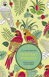 Lilla målarboken : tropiskt paradis - mindfulness i fickformat