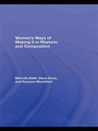 Women's Ways of Making It in Rhetoric and Composition