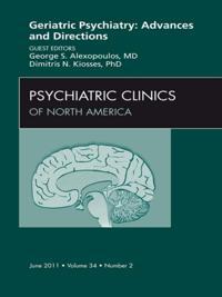 Geriatric Psychiatry, An Issue of Psychiatric Clinics - E-Book
