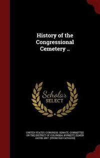 History of the Congressional Cemetery ..