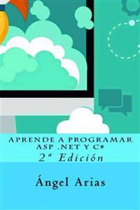 Aprende a Programar ASP .Net Y C#: 2a Edición