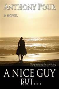 """A Nice Guy, But . . .: """"He Was a Nice Guy, But . . . So in Love with That Politically Correct Woman."""""""