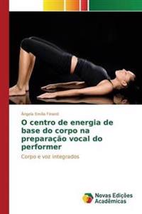 O Centro de Energia de Base Do Corpo Na Preparacao Vocal Do Performer