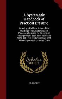 A Systematic Handbook of Practical Brewing