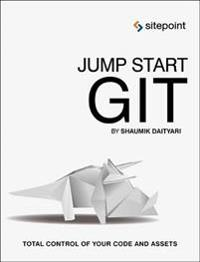 Jump Start Git: Take Control of Your Code and Assets